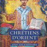 Chrétiens d'Orient : deux mille ans d'histoire